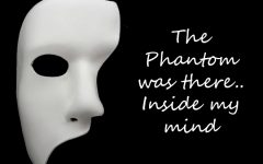 The Phantom of the Opera was there.. Inside my mind
