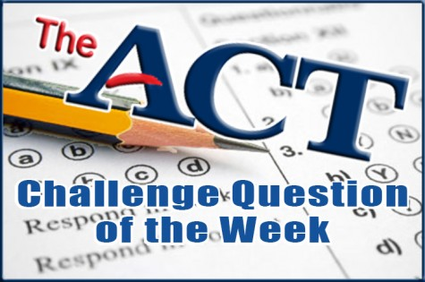 ACT Challenge Question…Week #8